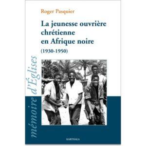 la-jeunesse-ouvriere-chretienne-en-afrique-noire-1930-1950
