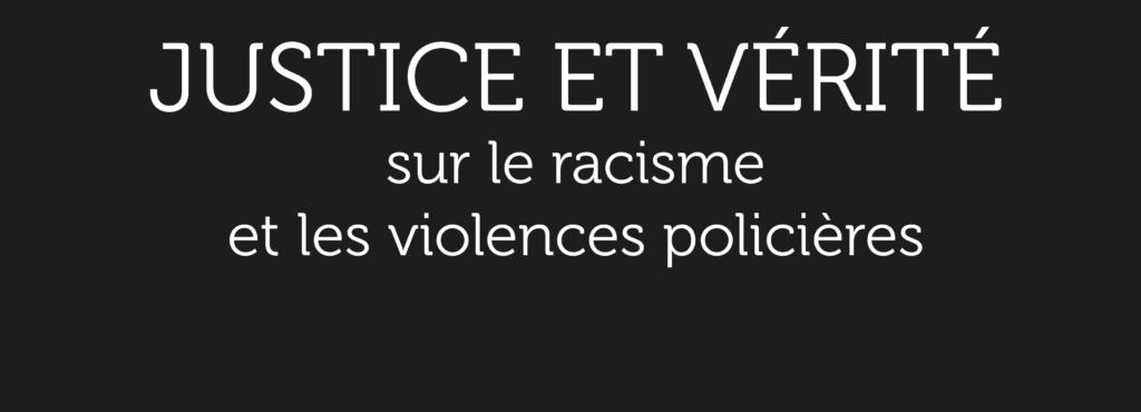 Justice et vérité sur le racisme et les violences policières